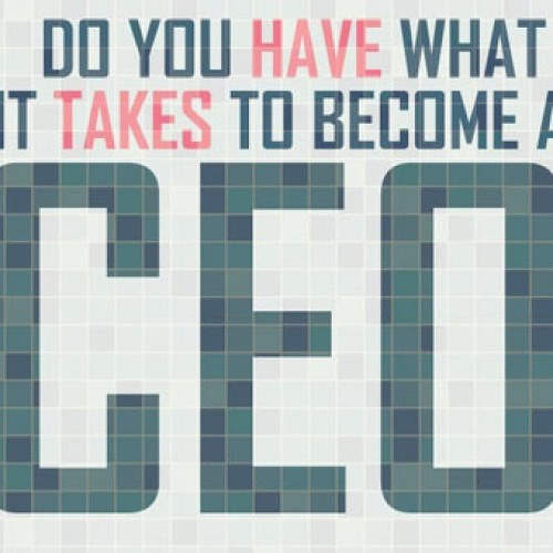 Do you Have What it Takes to Become a CEO? (Infographic)